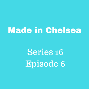 Made in Chelsea review, series 16, episode 6 by An Idol Mind.
