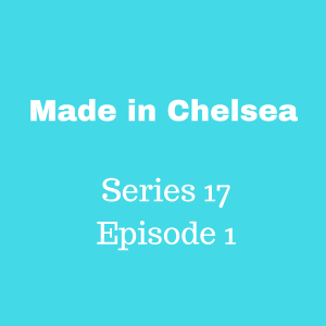 Made in Chelsea cast return for Series 17, episode 1 of Made in Chelsea.